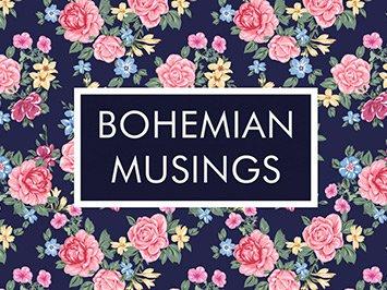 BOHEMIAN MUSINGS